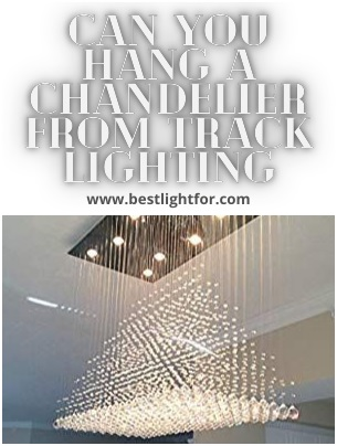 can you hang a chandelier from track lighting