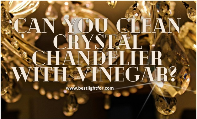 can you clean crystal chandelier with vinegar