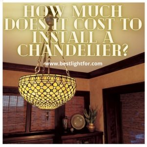 How Much Does It Cost To Install Chandelier?